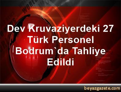 Dev Kruvaziyerdeki 27 Türk Personel Bodrum'da Tahliye Edildi