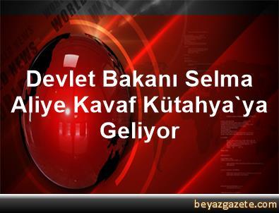 Devlet Bakanı Selma Aliye Kavaf Kütahya'ya Geliyor