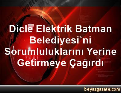 Dicle Elektrik, Batman Belediyesi'ni Sorumluluklarını Yerine Getirmeye Çağırdı