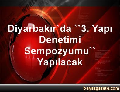 Diyarbakır'da ''3. Yapı Denetimi Sempozyumu'' Yapılacak