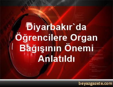 Diyarbakır'da Öğrencilere Organ Bağışının Önemi Anlatıldı