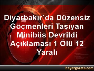 Diyarbakır'da Düzensiz Göçmenleri Taşıyan Minibüs Devrildi Açıklaması 1 Ölü, 12 Yaralı