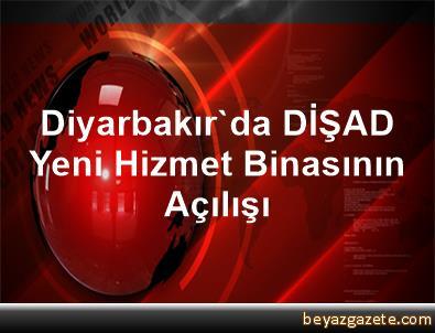 Diyarbakır'da DİŞAD Yeni Hizmet Binasının Açılışı