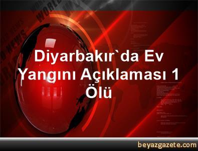 Diyarbakır'da Ev Yangını Açıklaması 1 Ölü