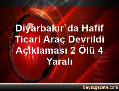 Diyarbakır'da Hafif Ticari Araç Devrildi Açıklaması 2 Ölü, 4 Yaralı