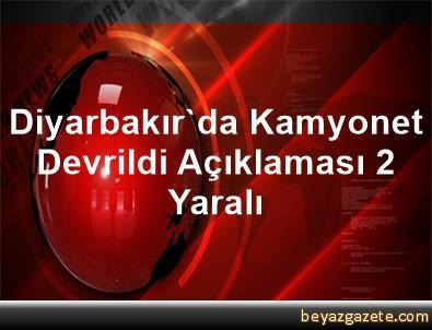 Diyarbakır'da Kamyonet Devrildi Açıklaması 2 Yaralı