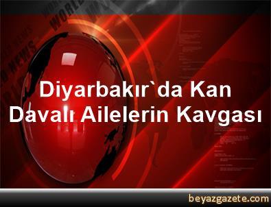 Diyarbakır'da Kan Davalı Ailelerin Kavgası