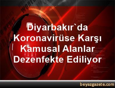 Diyarbakır'da Koronavirüse Karşı Kamusal Alanlar Dezenfekte Ediliyor