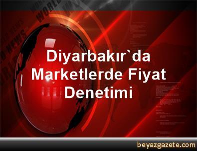 Diyarbakır'da Marketlerde Fiyat Denetimi