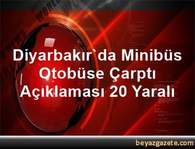 Diyarbakır'da Minibüs Otobüse Çarptı Açıklaması 20 Yaralı
