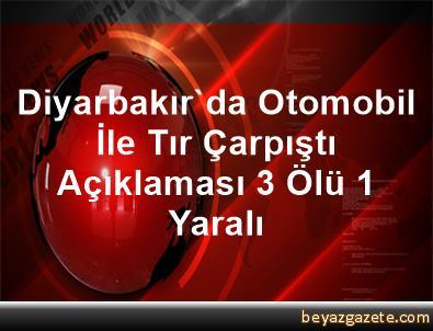 Diyarbakır'da Otomobil İle Tır Çarpıştı Açıklaması 3 Ölü, 1 Yaralı