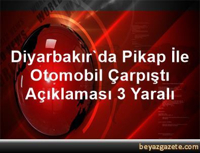 Diyarbakır'da Pikap İle Otomobil Çarpıştı Açıklaması 3 Yaralı