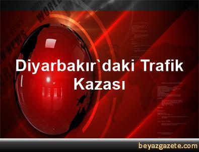 Diyarbakır'daki Trafik Kazası