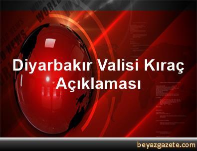 Diyarbakır Valisi Kıraç Açıklaması