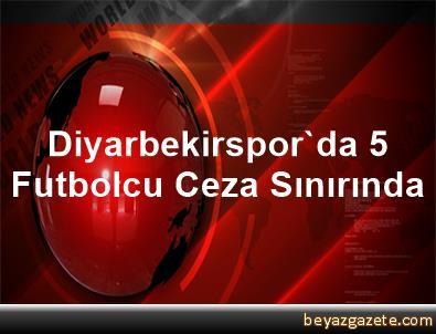Diyarbekirspor'da 5 Futbolcu Ceza Sınırında