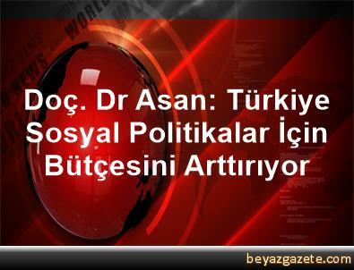 Doç. Dr Asan: Türkiye Sosyal Politikalar İçin Bütçesini Arttırıyor