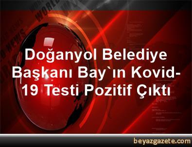Doğanyol Belediye Başkanı Bay'ın, Kovid-19 Testi Pozitif Çıktı