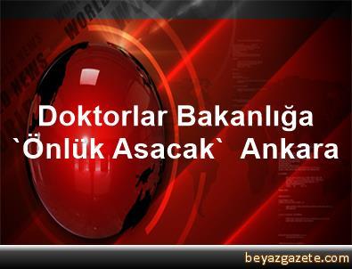 Doktorlar Bakanlığa 'Önlük Asacak'  Ankara
