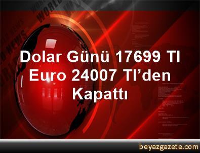 Dolar Günü 1,7699 Tl, Euro 2,4007 Tl'den Kapattı