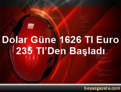 Dolar Güne 1,626 Tl, Euro 2,35 Tl'Den Başladı
