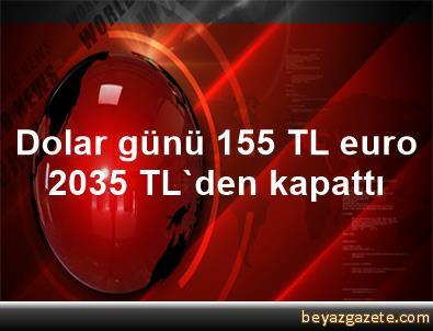 Dolar günü 1,55 TL, euro 2,035 TL'den kapattı