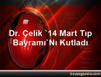 Dr. Çelik, '14 Mart Tıp Bayramı'Nı Kutladı