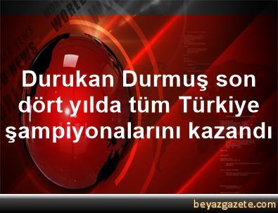 Durukan Durmuş son dört yılda tüm Türkiye şampiyonalarını kazandı