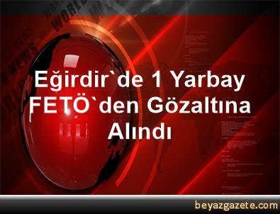 Eğirdir'de 1 Yarbay FETÖ'den Gözaltına Alındı