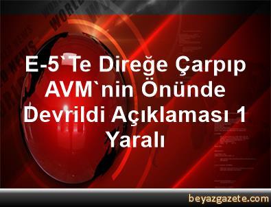 E-5'Te Direğe Çarpıp AVM'nin Önünde Devrildi Açıklaması 1 Yaralı