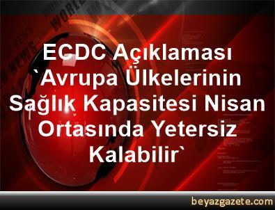 ECDC Açıklaması 'Avrupa Ülkelerinin Sağlık Kapasitesi Nisan Ortasında Yetersiz Kalabilir'