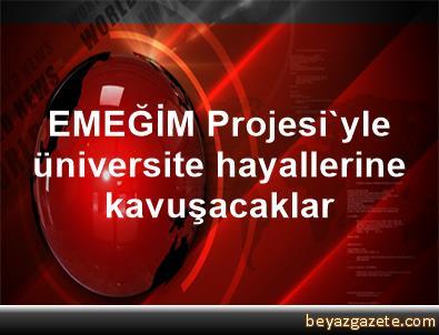 EMEĞİM Projesi'yle üniversite hayallerine kavuşacaklar