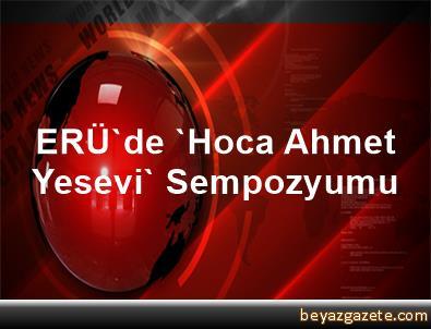 ERÜ'de 'Hoca Ahmet Yesevi' Sempozyumu
