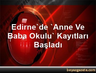 Edirne'de 'Anne Ve Baba Okulu' Kayıtları Başladı