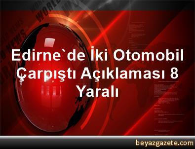 Edirne'de İki Otomobil Çarpıştı Açıklaması 8 Yaralı