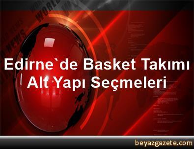 Edirne'de Basket Takımı Alt Yapı Seçmeleri