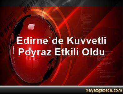 Edirne'de Kuvvetli Poyraz Etkili Oldu