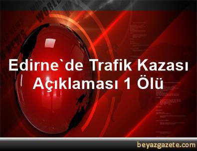 Edirne'de Trafik Kazası Açıklaması 1 Ölü