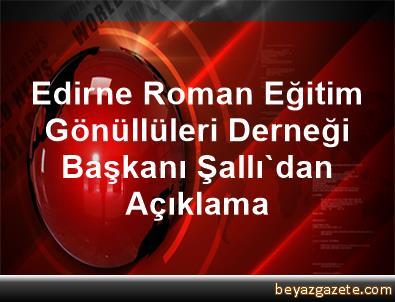 Edirne Roman Eğitim Gönüllüleri Derneği Başkanı Şallı'dan Açıklama