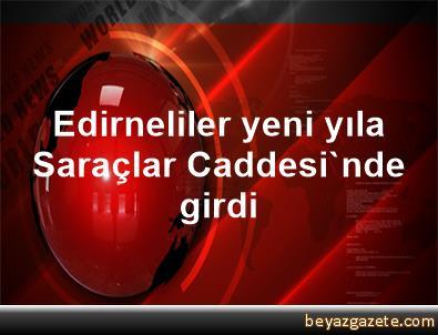Edirneliler yeni yıla Saraçlar Caddesi'nde girdi