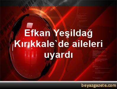 Efkan Yeşildağ, Kırıkkale'de aileleri uyardı