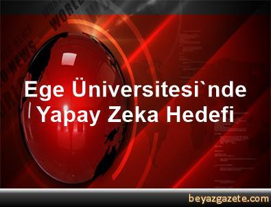 Ege Üniversitesi'nde Yapay Zeka Hedefi