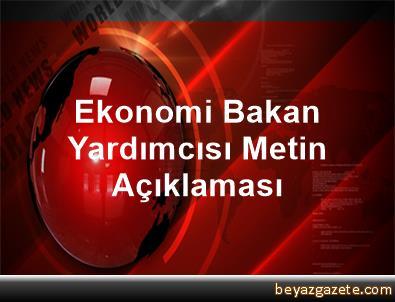 Ekonomi Bakan Yardımcısı Metin Açıklaması