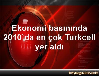 Ekonomi basınında 2010'da en çok Turkcell yer aldı