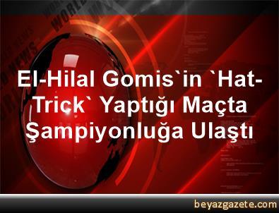 El-Hilal, Gomis'in 'Hat-Trick' Yaptığı Maçta Şampiyonluğa Ulaştı