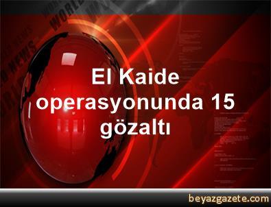 El Kaide operasyonunda 15 gözaltı