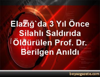 Elazığ'da 3 Yıl Önce Silahlı Saldırıda Öldürülen Prof. Dr. Berilgen Anıldı