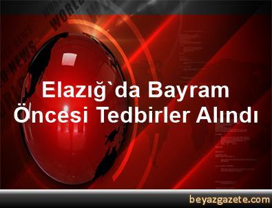 Elazığ'da Bayram Öncesi Tedbirler Alındı
