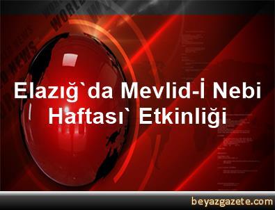 Elazığ'da Mevlid-İ Nebi Haftası' Etkinliği