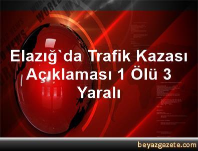 Elazığ'da Trafik Kazası Açıklaması 1 Ölü, 3 Yaralı