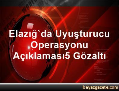 Elazığ'da Uyuşturucu Operasyonu Açıklaması5 Gözaltı